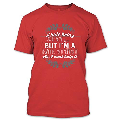 I Hate Being Sexy But I'm A Hair Stylist So I Can't Help It T Shirt, I'm A Hairstylist T Shirt Unisex (M,Red)