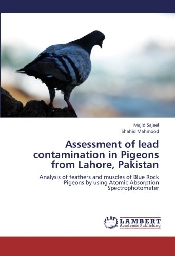 Assessment of lead contamination in Pigeons from Lahore, Pakistan: Analysis of feathers and muscles of Blue Rock Pigeons by using Atomic Absorption Spectrophotometer