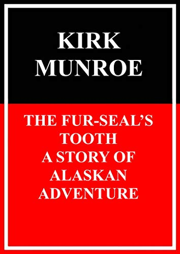 The Fur-Seals Tooth: A Story of Alaskan Adventure