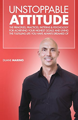 Unstoppable Attitude: The Principles, Practices, Patterns & Psychology for Achieving Your Highest Goals and Living the Fulfilling Life you Have Always Dreamed Of -  Duane Marino, Paperback