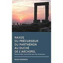 Naxos. Du précurseur du Parthénon au Duché de l'Archipel: Randonnées Culturelles aux Iles Grecques (French Edition)