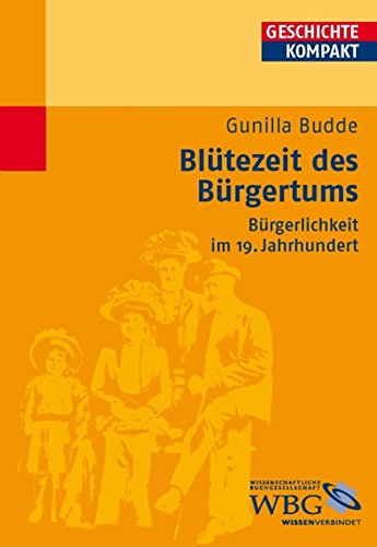 Blütezeit des Bürgertums: Bürgerlichkeit im 19. Jahrhundert (Geschichte kompakt) (German Edition)