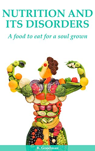 Nutrition And Its Disorders: A Food to Eat For a Soul to Grown by [Goodman, Robin]