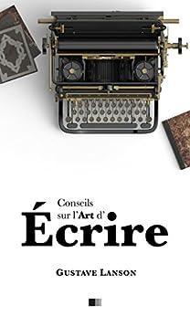 Conseils sur l'art d'écrire (French Edition) by [Gustave Lanson]