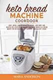 Keto Bread Machine Cookbook: Easy, Quick, and