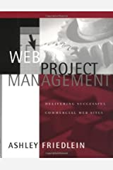 Web Project Management: Delivering Successful Commercial Web Sites Kindle Edition