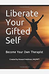 Liberate Your Gifted Self: Become Your Own Therapist Paperback