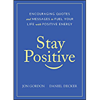 Stay Positive: Encouraging Quotes and Messages to Fuel Your Life with Positive Energy (English Edition)