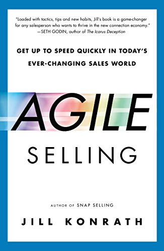 Agile Selling: Get Up to Speed Quickly in Today's Ever-Changing Sales World [Jill Konrath] (Tapa Blanda)