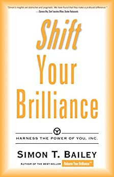 Shift Your Brilliance: Harness the Power of You, Inc. by [Bailey, Simon T.]