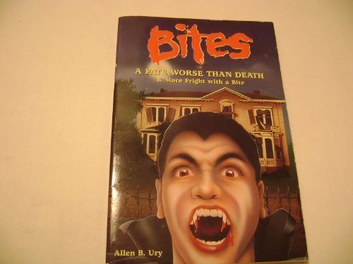 A Fate Worse Than Death & More Fright With a Bite (Bites)