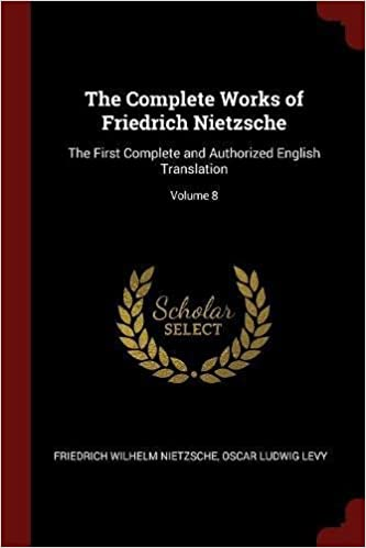 Book The Complete Works of Friedrich Nietzsche: The First Complete and Authorized English Translation; Volume 8