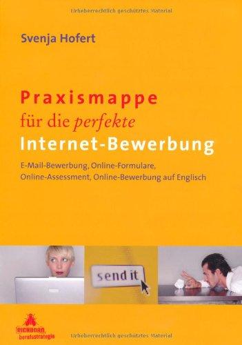 Praxismappe für die perfekte Internet-Bewerbung: E-Mail Bewerbung, Online-Formulare, Online-Assessment, Online-Bewerbung auf Englisch