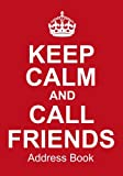 Keep Calm And Call Friends Address Book: Keep Your Friends', Family, And Colleagues' Contact Details Safe In One Place!