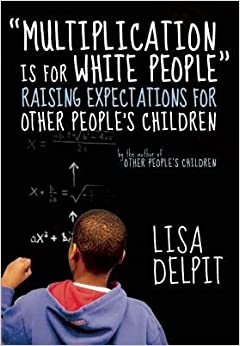 Multiplication Is for White People( Raising Expectations for Other People's Children)[MULTIPLICATION IS FOR WHITE PE]