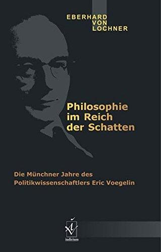 Philosophie im Reich der Schatten: Die Münchner Jahre des Politikwissenschaftlers Eric Voegelin