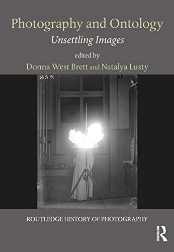 Photography and Ontology: Unsettling Images (Routledge History of Photography) por Donna West Brett,Natalya Lusty