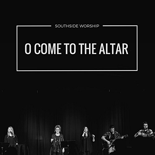 O Come to the Altar (Elevation Worship O Come To The Altar)