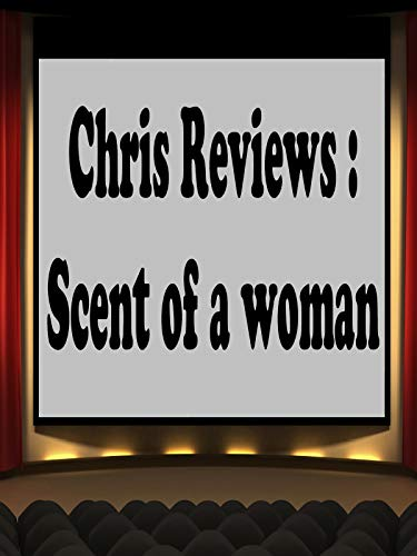 Review: Chris Reviews: A Scent of A Woman