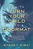 How to Turn Your Child into a Doormat: A Personal