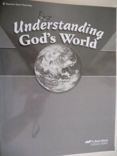 Quiz Key - Understanding God's World 4 Teacher Quiz/Test Key...A BEKA