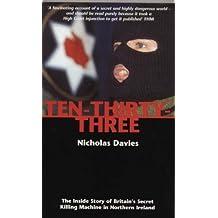 Ten-Thirty-Three: The Inside Story of Britain's Secret Killing Machine in Northern Ireland by Nicholas Davies (1999-10-14)