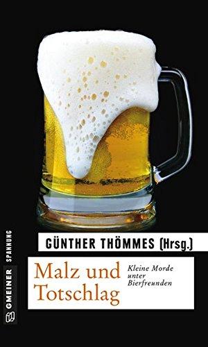 Malz und Totschlag: Kleine Morde unter Bierfreunden (Kriminalromane im GMEINER-Verlag)