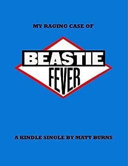 My Raging Case of Beastie Fever by [Burns,Matt]