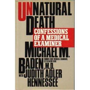 Unnatural Death: Confessions of a Medical Examiner by Michael M. Baden (1989-06-03) (Unnatural Death Confessions Of A Medical Examiner)