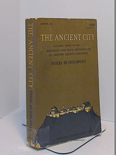 The Ancient City: a Classic Study of the Religious and Civil Institutions of Ancient Greece and Rome