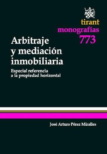 Descargar Libro Arbitraje Y Mediación Inmobiliaria . Especial Referencia A La Propiedad Horizontal José Arturo Pérez Miralles