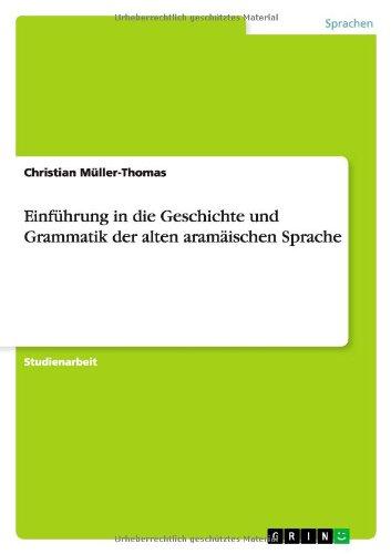 Einführung in die Geschichte und Grammatik der alten aramäischen Sprache Taschenbuch – 7. April 2011 Christian Müller-Thomas GRIN Verlag 3640885287 Chinesisch