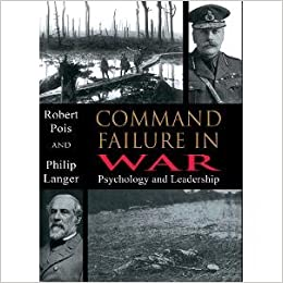 Command Failure in War: Psychology and Leadership