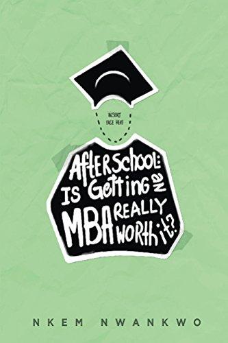 After School: Is Getting an MBA Really Worth It? by [Nwankwo, Nkem]