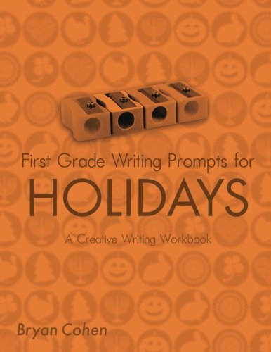 First Grade Writing Prompts for Holidays: A Creative Writing Workbook (Volume 1)