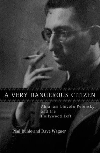 Download A Very Dangerous Citizen: Abraham Lincoln Polonsky and the Hollywood Left PDF