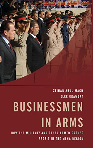 - Businessmen in Arms: How the Military and Other Armed Groups Profit in the MENA Region
