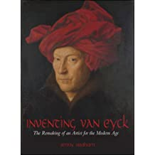 Inventing van Eyck: The Remaking of an Artist for the Modern Age