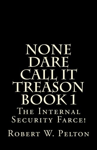 None Dare Call It Treason       Book 1: The Internal Security Farce!
