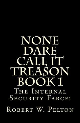 None Dare Call It Treason       Book 1: The Internal Security Farce!