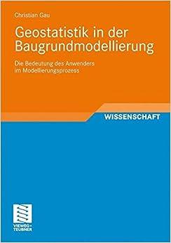 Geostatistik in der Baugrundmodellierung: Die Bedeutung des Anwenders im Modellierungsprozess (German Edition)