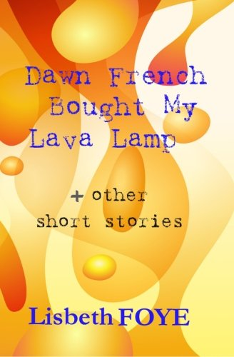 Download Dawn French Bought My Lava Lamp + other short stories ebook