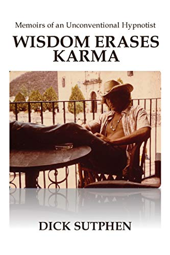 Wisdom Erases Karma: Memoirs of an Unconventional Hypnotist
