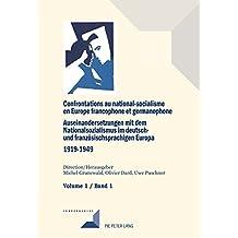 Confrontations au national-socialisme en Europe francophone et germanophone (19191949) / Auseinandersetzungen mit dem Nationalsozialismus im deutsch- und ... (Convergences t. 88) (French Edition)