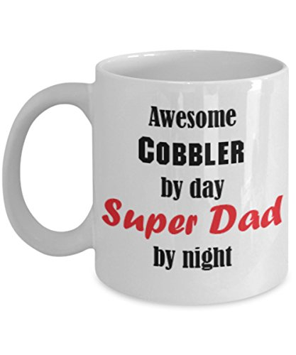 Funny Cobbler Dad Gifts 11oz Coffee Mug - Awesome by Day and Night - Best Inspirational Gifts and Sarcasm For Father's -