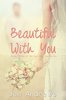 Beautiful With You (Just Say Yes Series Book 3) by [Andrews, Jen]
