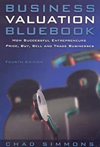 Business Valuation Bluebook: How Successful Entrepeneurs Price, Buy, Sell and Trade Businesses (Business Valuation Bluebook: How Successful Entrepreneurs) by Facts On Demand Press