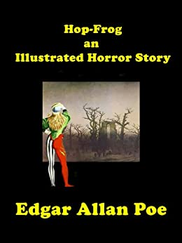 Hop-Frog - An Illustrated Horror Story by [Poe, Edgar Allan]