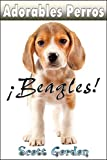 Adorables Perros: ¡Los Beagles! (Spanish Edition)