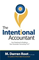 The Intentional Accountant: Your Roadmap for Building a Next Generation Accounting Firm